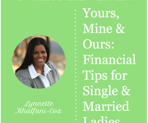 Yours, Mine & Ours: Financial Tips for Single & Married Ladies