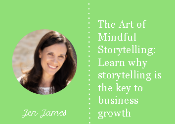 The Art of Mindful Storytelling: Learn why storytelling is the key to business growth