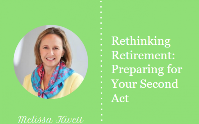 Rethinking Retirement: Preparing for Your Second Act
