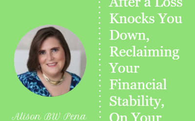 After a Loss Knocks You Down, Reclaiming Your Financial Stability, On Your Terms