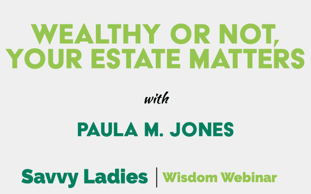 Wealthy or Not, Your Estate Matters